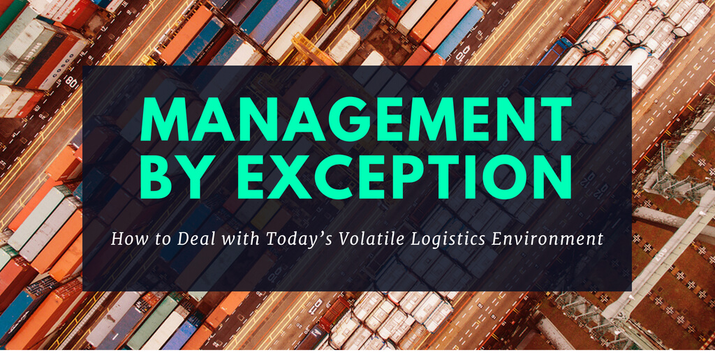Dealing today with Volatile Logistics nature-Management by Exception